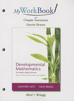 MyWorkBook with Chapter Summaries for Developmental Mathematics Through Applications : Basic College Mathematics and Algebra - Geoffrey Akst