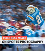 Peter Read Miller on Sports Photography : A Sports Illustrated Photographer's Tips, Tricks, and Tales on Shooting Football, the Olympics, and Portraits - Peter Read Miller