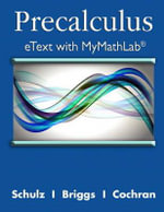 Precalculus Etext with MyMathLab and Explorations and Notes -- Access Card Package - William L. Briggs