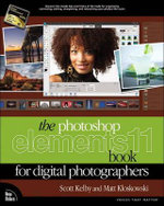 The Photoshop Elements 11 Book for Digital Photographers : Voices That Matter - Scott Kelby