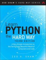 Learn Python the Hard Way : A Very Simple Introduction to the Terrifyingly Beautiful World of Computers and Code - Zed Shaw