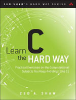 Learn C the Hard Way : A Clear & Direct Introduction to Modern C Programming - Zed A. Shaw