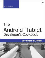 The Android Tablet Developer's Cookbook : A Hands-on Guide to Building iPad Apps - B. M. Harwani