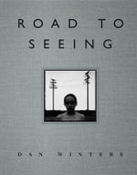 Road to Seeing : Voices That Matter - Dan Winters
