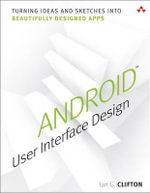 Android User Interface Design : Turning Ideas and Sketches into Beautifully Designed Apps - Ian G. Clifton