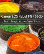 Canon EOS Rebel T4i / 650D : from Snapshots to Great Shots - Jeff Revell
