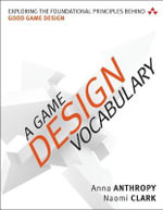 A Game Design Vocabulary : Exploring the Foundational Principles Behind Good Game Design - Anna Anthropy