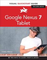 Google Nexus 7 Tablet : Visual QuickStart Guide - Chris Fehily