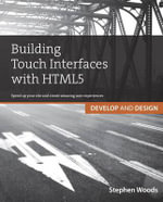 Building Touch Interfaces with HTML5 : Develop and Design Speed Up Your Site and Create Amazing User Experiences - Stephen Woods