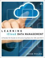 Learning iCloud Data Management : A Hands-on Guide to Structuring Data for iOS and OS X - Jesse Feiler