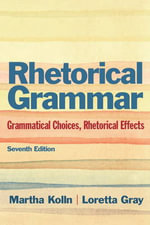 Rhetoric Grammar : Grammatical Choices, Rhetorical Effects with New MyCompLab -- Access Card Package - Martha J. Kolln