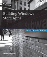 Building Windows Store Apps : Develop and Design - James Sugrue