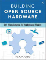 Building Open Source Hardware : DIY Manufacturing for Hackers and Makers - Alicia Gibb