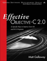 Effective Objective-C 2.0 : 52 Specific Ways to Improve Your IOS and OS X Programs - Matt Galloway