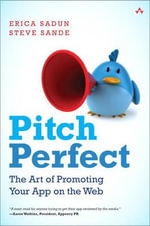 Pitch Perfect : The Art of Promoting Your App on the Web - Erica Sadun