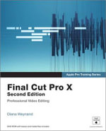 Apple Pro Training Series : Final Cut Pro X - Diana Weynand
