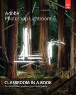 Adobe Photoshop Lightroom 5 : Classroom in a Book - Adobe Creative Team