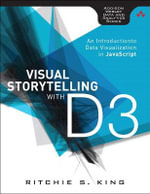 Visual Storytelling with D3 : An Introduction to Data Visualization in JavaScript - Ritchie S. King