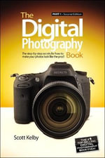The Digital Photography Book : Pt. 1 - Scott Kelby