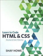 Learn to Code HTML and CSS : Develop & Style Websites - Shay Howe