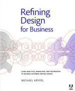 Refining Design for Business : Using Analytics, Marketing, and Technology to Inform Customer-centric Design - Michael Krypel