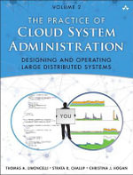 The Practice of Cloud System Administration: Volume 2 : Designing and Operating Large Distributed Systems - Strata R. Chalup