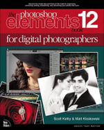 The Photoshop Elements 12 Book for Digital Photographers : Voices That Matter - Scott Kelby