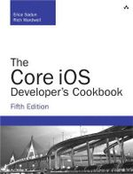 The Core iOS Developer's Cookbook - Erica Sadun