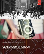 Adobe Photoshop Elements 12 Classroom in a Book : Classroom in a Book (Adobe) - Adobe Creative Team