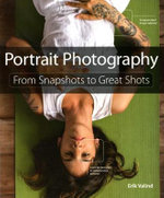 Portrait Photography : From Snapshots to Great Shots - Erik Valind