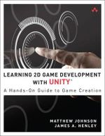 Learning 2D Game Development with Unity : A Hands-On Guide to Game Creation - James A. Henley