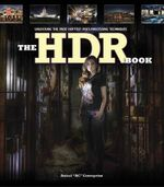 The HDR Book : Unlocking the Pros' Hottest Post-Processing Techniques - Rafael Concepcion