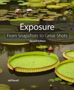 Exposure : From Snapshots to Great Shots - Jeff Revell