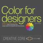 Color for Designers : Ninety-Five Things You Need to Know When Choosing and Using Colors for Layouts and Illustrations - Jim Krause