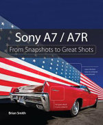 Sony A7 / A7R : From Snapshots to Great Shots - Brian Smith