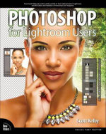 Photoshop for Lightroom Users : Voices That Matter - Scott Kelby