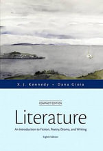 Literature : An Introduction to Fiction, Poetry, Drama, and Writing - Dana Gioia