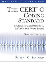 The CERT C Coding Standard : 104  Rules for Developing Safe, Reliable, and Secure Systems - Robert C. Seacord