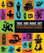 Take and Make Art : Hundreds of Royalty-Free Vector Illustrations for Discriminating Designers - Von R. Glitschka