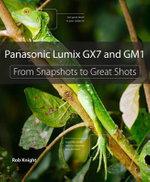 Panasonic Lumix GX7 and GM1 : From Snapshots to Great Shots - Robert Knight
