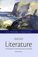 Literature : An Introduction to Fiction, Poetry, Drama, and Writing, Portable Edition - X. J. Kennedy