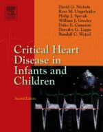 Critical Heart Disease in Infants and Children : Expert Consult: Online and Print - David G. Nichols