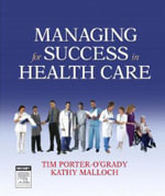 Managing For Success in Health Care : Applications for the New World of Work - Tim Porter-O'Grady
