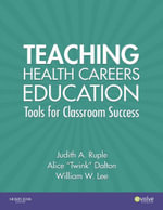 Teaching Health Careers Education : Tools for Classroom Success - Alice Twink Dalton