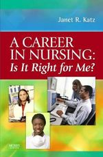 A Career in Nursing : Is it Right for Me? - Janet R. Katz