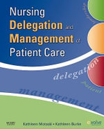 Nursing Delegation and Management of Patient Care :  Developing Cooperation, Self-Discipline, and Resp... - Kathleen Motacki