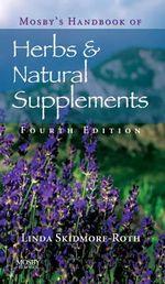 Mosby's Handbook of Herbs and Natural Supplements : Mosby's Handbook of Herbs & Natural Supplements - Linda Skidmore-Roth