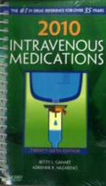 2010 Intravenous Medications : A Handbook For Nurses and Health Professionals - Betty L. Gahart