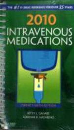 2010 Intravenous Medications : A Handbook For Nurses and Health Professionals - Betty L. Gahart