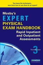 Mosby's Expert Physical Exam Handbook : Rapid Inpatient and Outpatient Assessments - Mosby